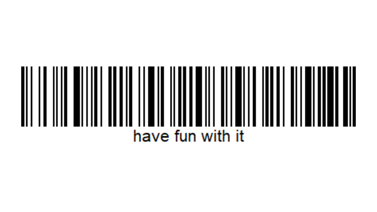"""Barcodes made my life easier"""